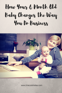 how-your-6-month-old-baby-changes-the-way-you-do-business
