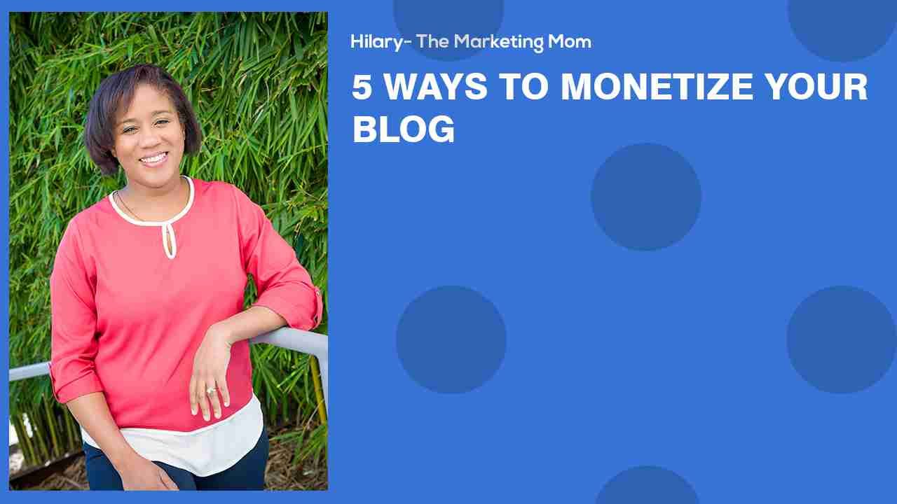 Tips for Moms: 5 Effective Ways to Monetize Your Blog