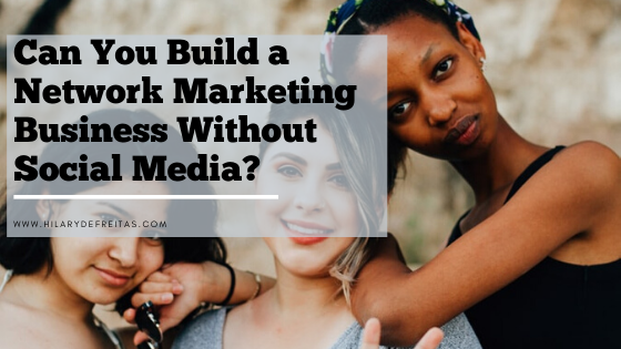 Can You Build a Network Marketing Business Without Social Media?