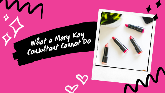 What a Mary Kay Consultant Cannot Do