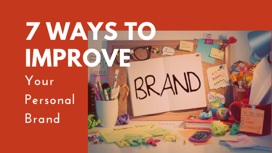 7 Things You Can Do Today To Improve Your Personal Brand