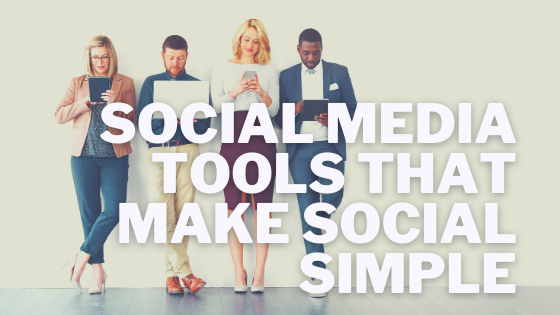 Social Media Tools That Make Social Simple