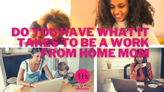 Are You a Good Fit to Be A Work From Home Mom?